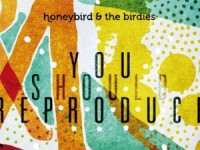 You should reproduce – Honeybird & the birdies